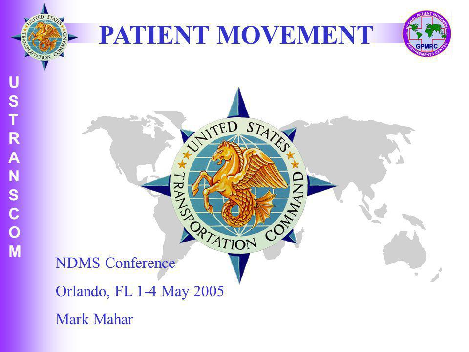 U S T R A N S C O M USTRANSCOMUSTRANSCOM PATIENT MOVEMENT NDMS Conference Orlando, FL 1-4 May 2005 Mark Mahar