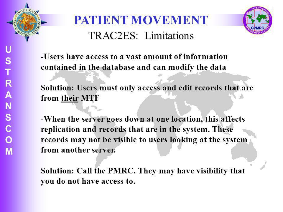 U S T R A N S C O M USTRANSCOMUSTRANSCOM -Users have access to a vast amount of information contained in the database and can modify the data Solution: Users must only access and edit records that are from their MTF -When the server goes down at one location, this affects replication and records that are in the system.