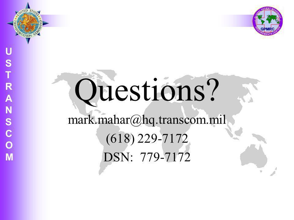 U S T R A N S C O M USTRANSCOMUSTRANSCOM Questions? mark.mahar@hq.transcom.mil (618) 229-7172 DSN: 779-7172