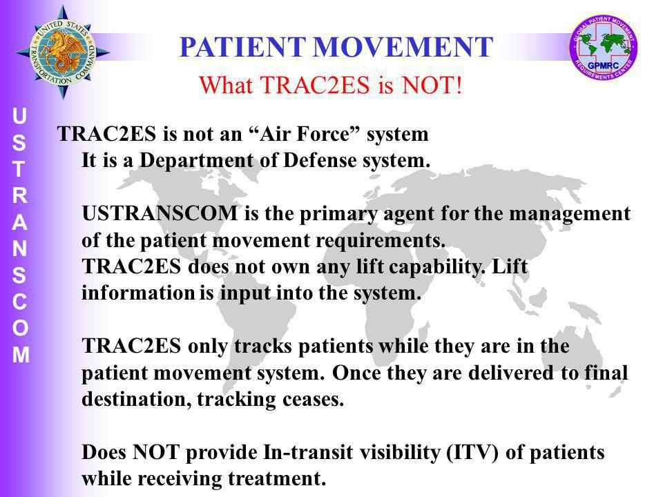 U S T R A N S C O M USTRANSCOMUSTRANSCOM TRAC2ES is not an Air Force system It is a Department of Defense system.