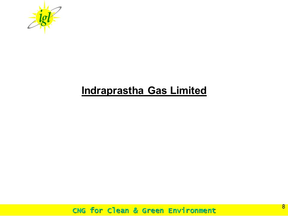 CNG for Clean & Green Environment 8 Indraprastha Gas Limited
