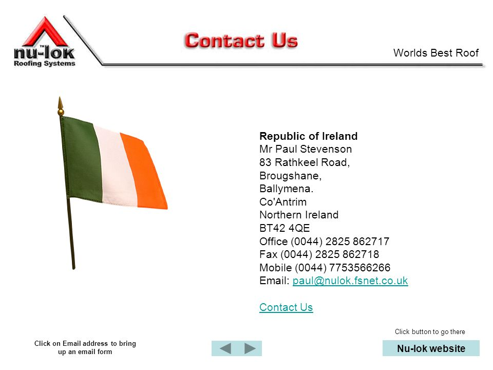 Worlds Best Roof Nu-lok website Republic of Ireland Mr Paul Stevenson 83 Rathkeel Road, Brougshane, Ballymena.