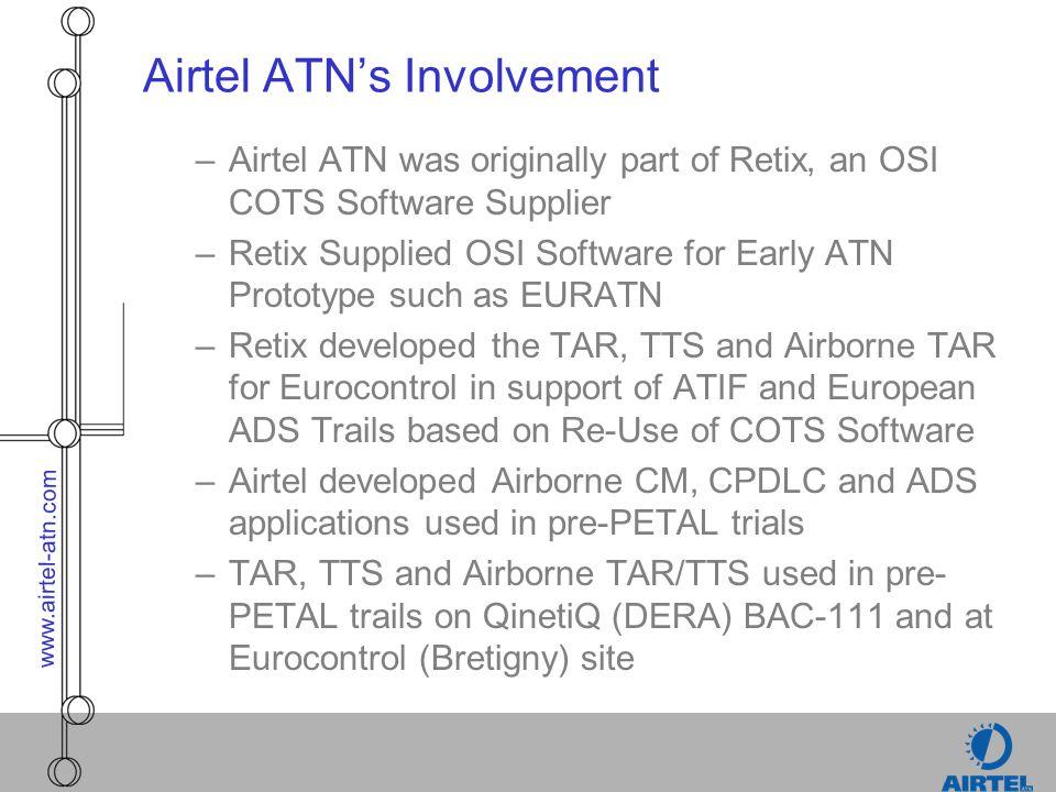 www.airtel-atn.com Airtel ATNs Involvement –Airtel ATN was originally part of Retix, an OSI COTS Software Supplier –Retix Supplied OSI Software for Ea