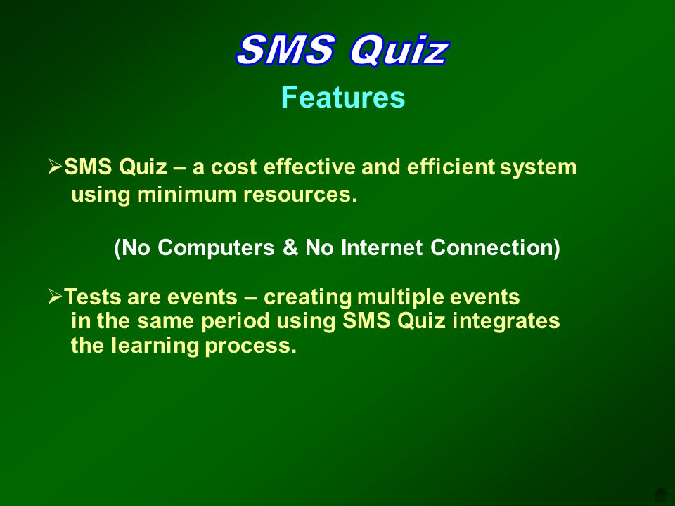 SMS Quiz – a cost effective and efficient system using minimum resources. (No Computers & No Internet Connection) Tests are events – creating multiple