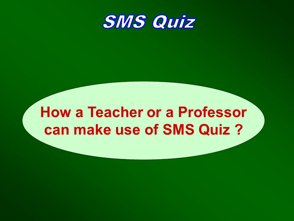 How a Teacher or a Professor can make use of SMS Quiz ?