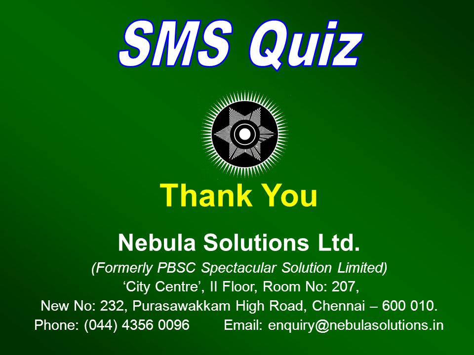 Thank You Nebula Solutions Ltd. (Formerly PBSC Spectacular Solution Limited) City Centre, II Floor, Room No: 207, New No: 232, Purasawakkam High Road,