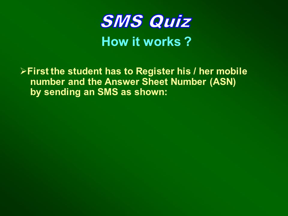 First the student has to Register his / her mobile number and the Answer Sheet Number (ASN) by sending an SMS as shown: How it works