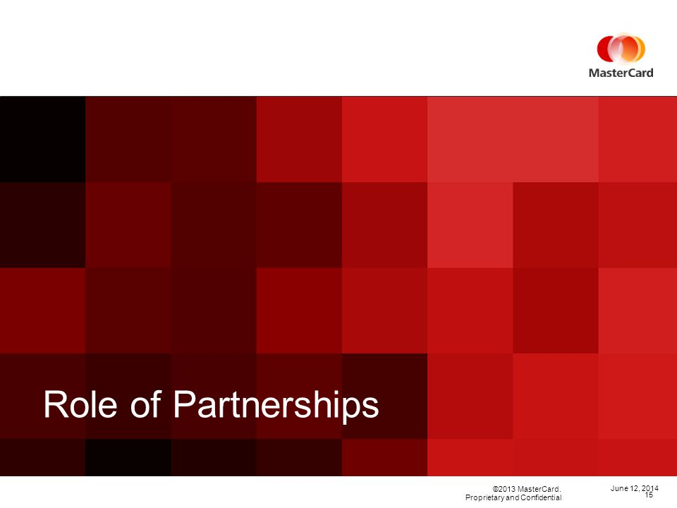 ©2013 MasterCard. Proprietary and Confidential Role of Partnerships June 12,