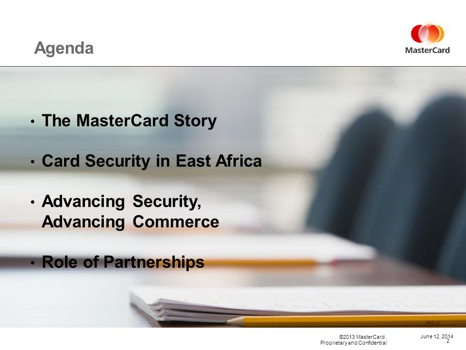 ©2013 MasterCard. Proprietary and Confidential The MasterCard Story June 12, 2014 3