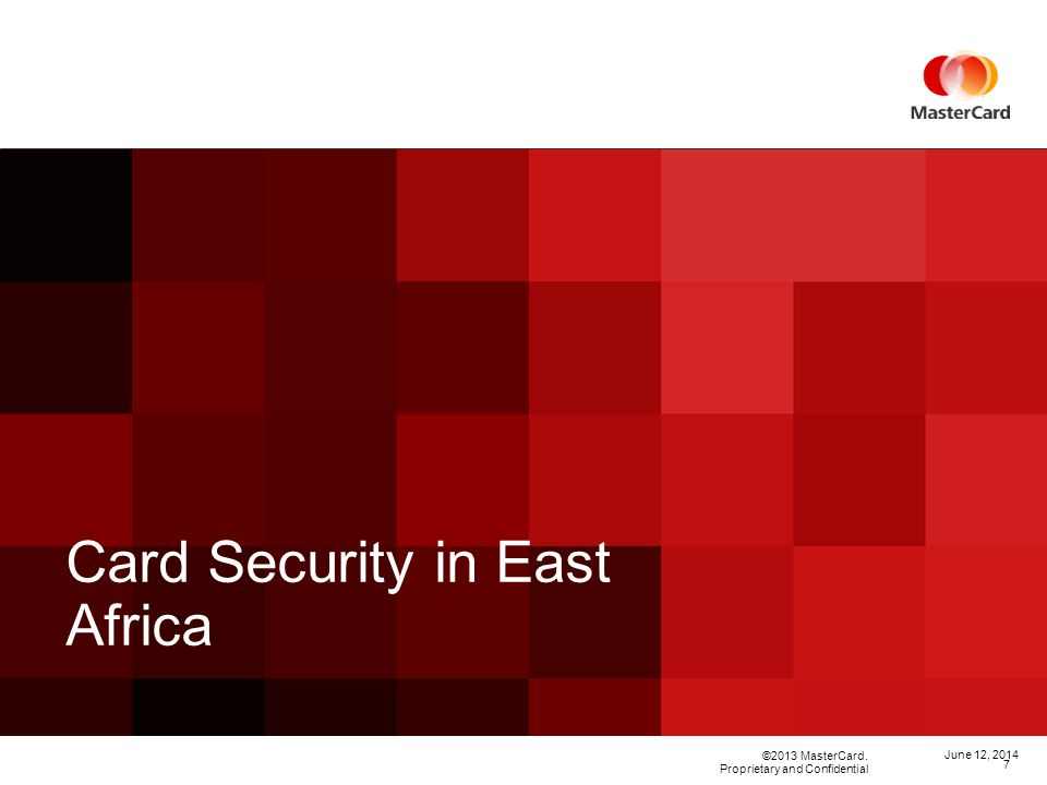 ©2013 MasterCard. Proprietary and Confidential Card Security in East Africa June 12,