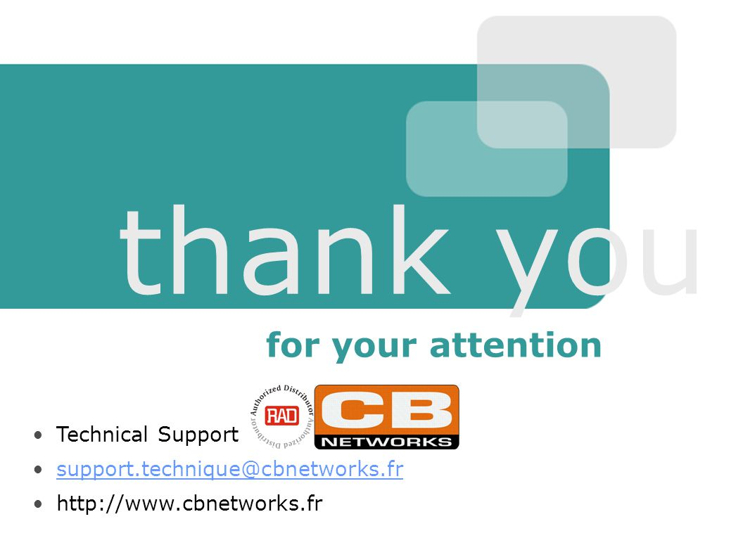 Abis & Ater Gateway TS-2007 Slide 34 http://www.cbnetworks.fr - support.technique@cbnetworks.fr for your attention thank you Technical Support support.technique@cbnetworks.fr http://www.cbnetworks.fr