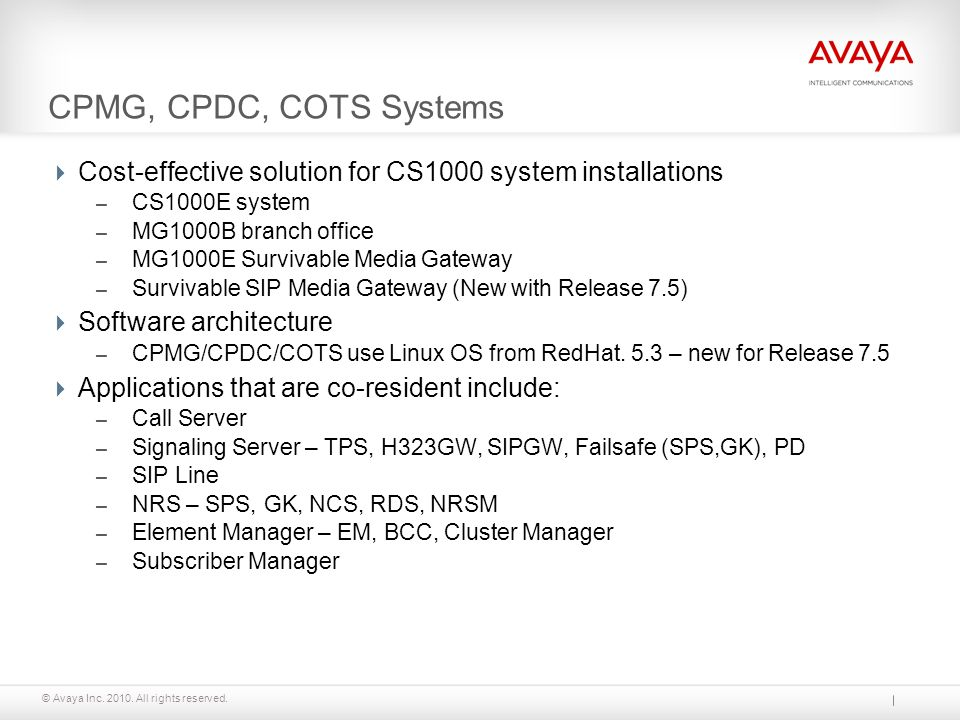 © Avaya Inc. 2010. All rights reserved. CPMG, CPDC, COTS Systems Cost-effective solution for CS1000 system installations – CS1000E system – MG1000B br