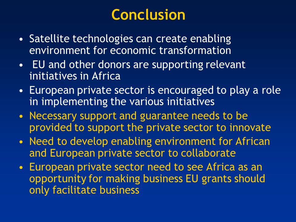 Conclusion Satellite technologies can create enabling environment for economic transformation EU and other donors are supporting relevant initiatives