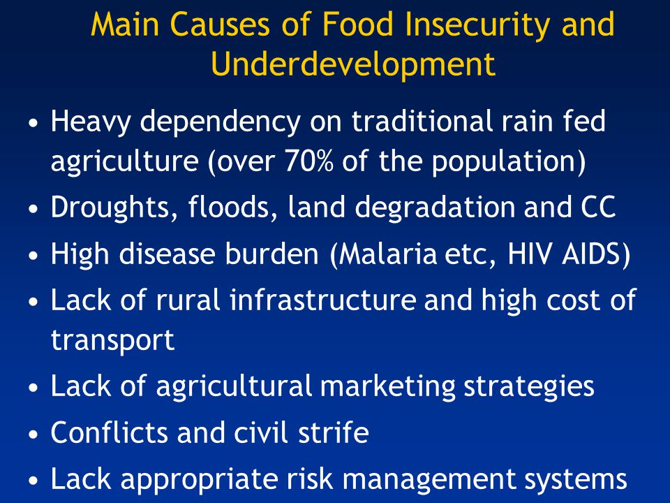 Main Causes of Food Insecurity and Underdevelopment Heavy dependency on traditional rain fed agriculture (over 70% of the population) Droughts, floods