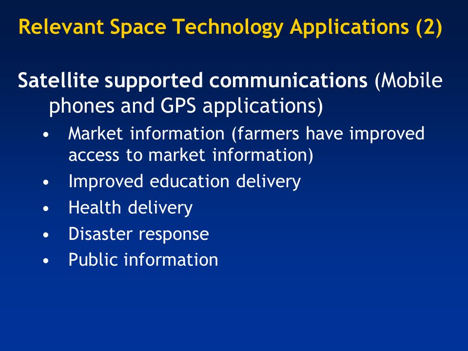 Relevant Space Technology Applications (2) Satellite supported communications (Mobile phones and GPS applications) Market information (farmers have im