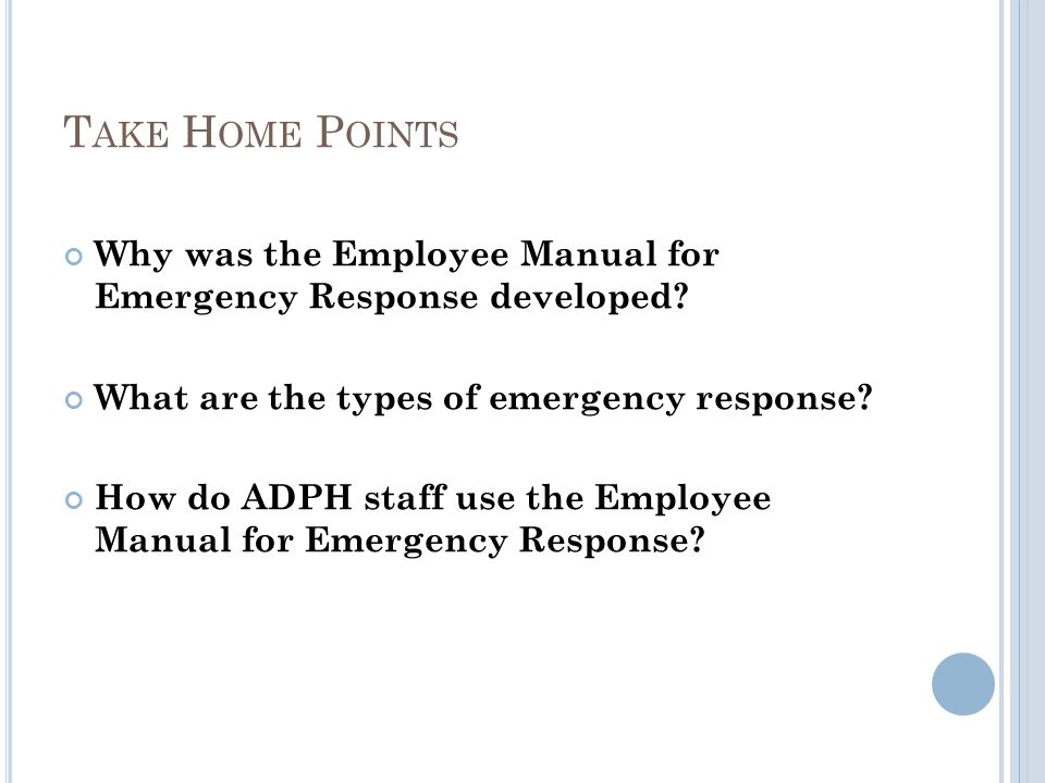 T AKE H OME P OINTS Why was the Employee Manual for Emergency Response developed.