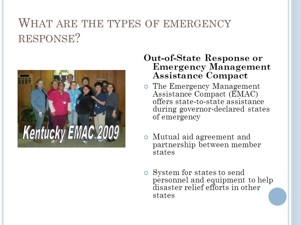 Out-of-State Response or Emergency Management Assistance Compact The Emergency Management Assistance Compact (EMAC) offers state-to-state assistance during governor-declared states of emergency Mutual aid agreement and partnership between member states System for states to send personnel and equipment to help disaster relief efforts in other states