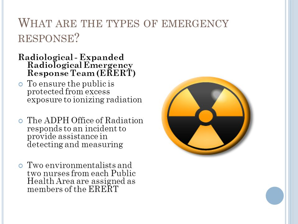 Radiological - Expanded Radiological Emergency Response Team (ERERT) To ensure the public is protected from excess exposure to ionizing radiation The
