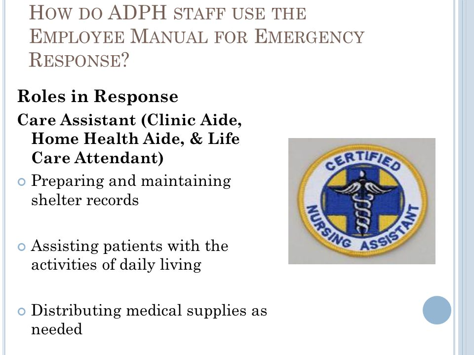 Roles in Response Care Assistant (Clinic Aide, Home Health Aide, & Life Care Attendant) Preparing and maintaining shelter records Assisting patients w