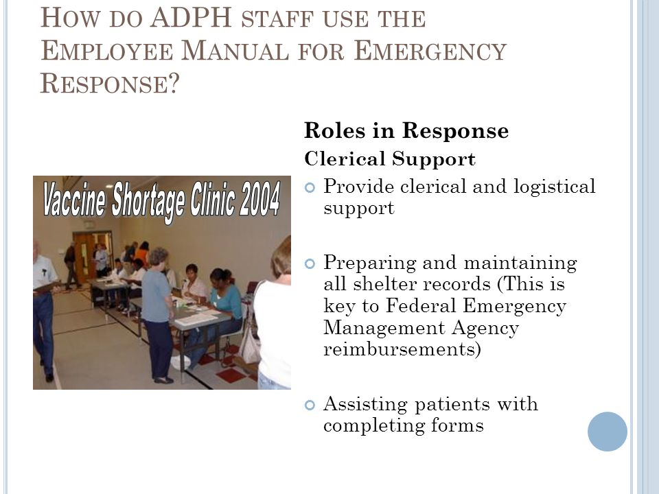 H OW DO ADPH STAFF USE THE E MPLOYEE M ANUAL FOR E MERGENCY R ESPONSE ? Roles in Response Clerical Support Provide clerical and logistical support Pre