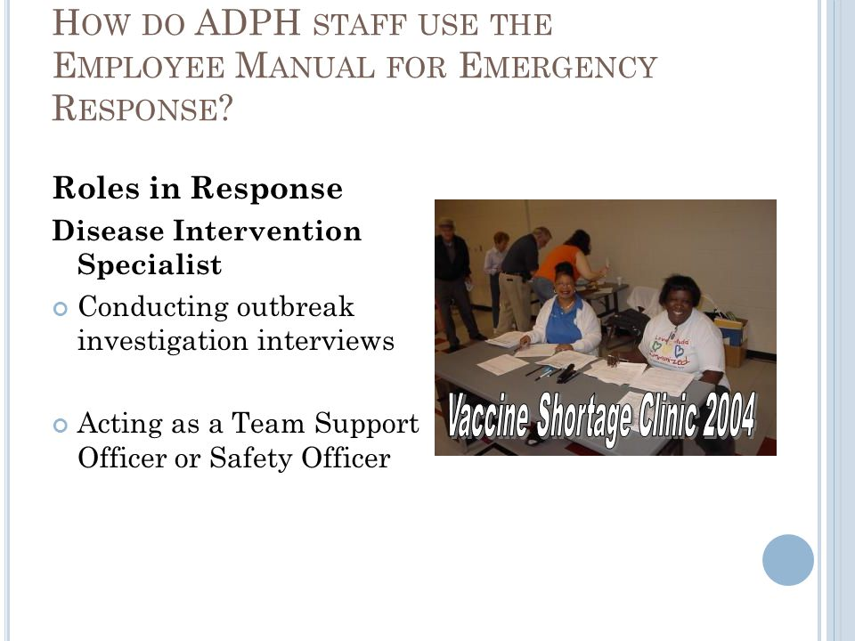 Roles in Response Disease Intervention Specialist Conducting outbreak investigation interviews Acting as a Team Support Officer or Safety Officer