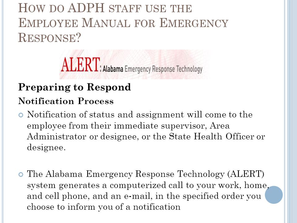 H OW DO ADPH STAFF USE THE E MPLOYEE M ANUAL FOR E MERGENCY R ESPONSE ? Preparing to Respond Notification Process Notification of status and assignmen