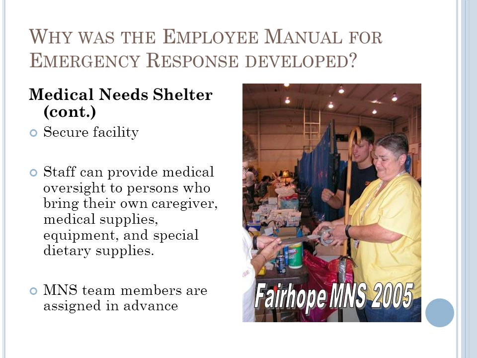 Medical Needs Shelter (cont.) Secure facility Staff can provide medical oversight to persons who bring their own caregiver, medical supplies, equipmen