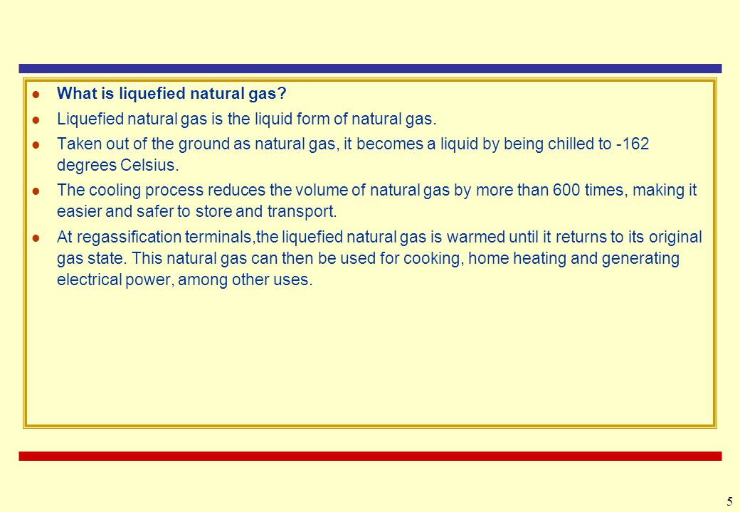 5 What is liquefied natural gas.Liquefied natural gas is the liquid form of natural gas.