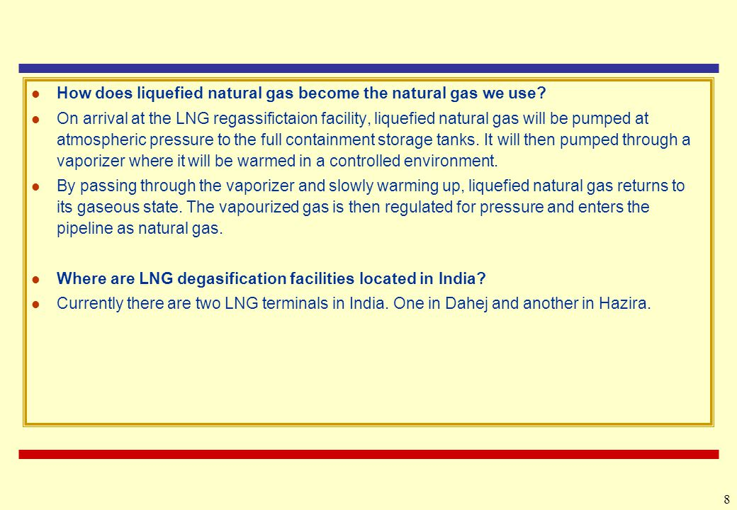8 How does liquefied natural gas become the natural gas we use.