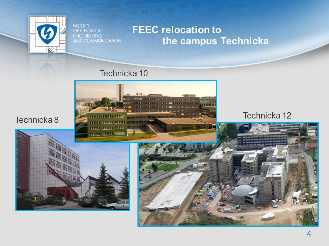 FEEC relocation to the campus Technicka Technicka 10 Technicka 12 Technicka 8 4