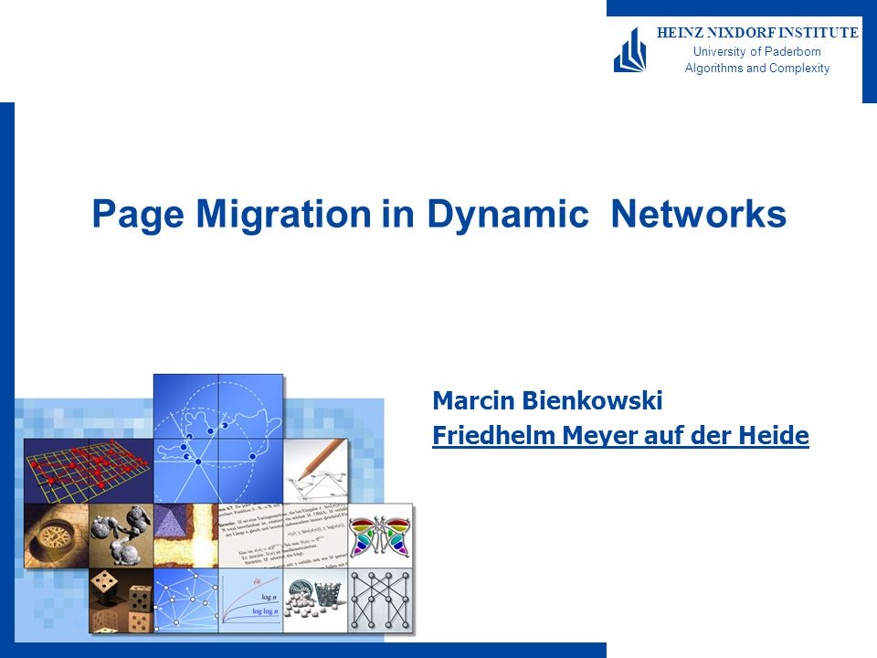 HEINZ NIXDORF INSTITUTE University of Paderborn Algorithms and Complexity Page Migration in Dynamic Networks Marcin Bienkowski Friedhelm Meyer auf der Heide