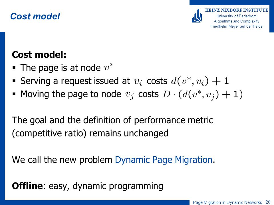 Page Migration in Dynamic Networks 20 HEINZ NIXDORF INSTITUTE University of Paderborn Algorithms and Complexity Friedhelm Meyer auf der Heide Cost mod