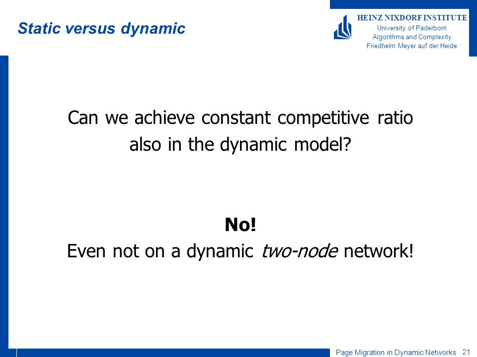 Page Migration in Dynamic Networks 21 HEINZ NIXDORF INSTITUTE University of Paderborn Algorithms and Complexity Friedhelm Meyer auf der Heide Static v