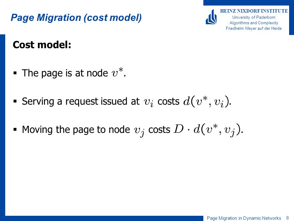 Page Migration in Dynamic Networks 8 HEINZ NIXDORF INSTITUTE University of Paderborn Algorithms and Complexity Friedhelm Meyer auf der Heide Page Migr