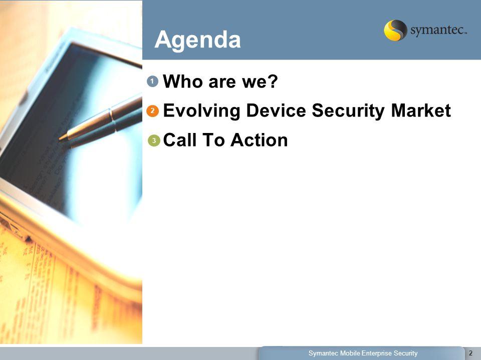 Symantec Mobile Enterprise Security2 Agenda Who are we.