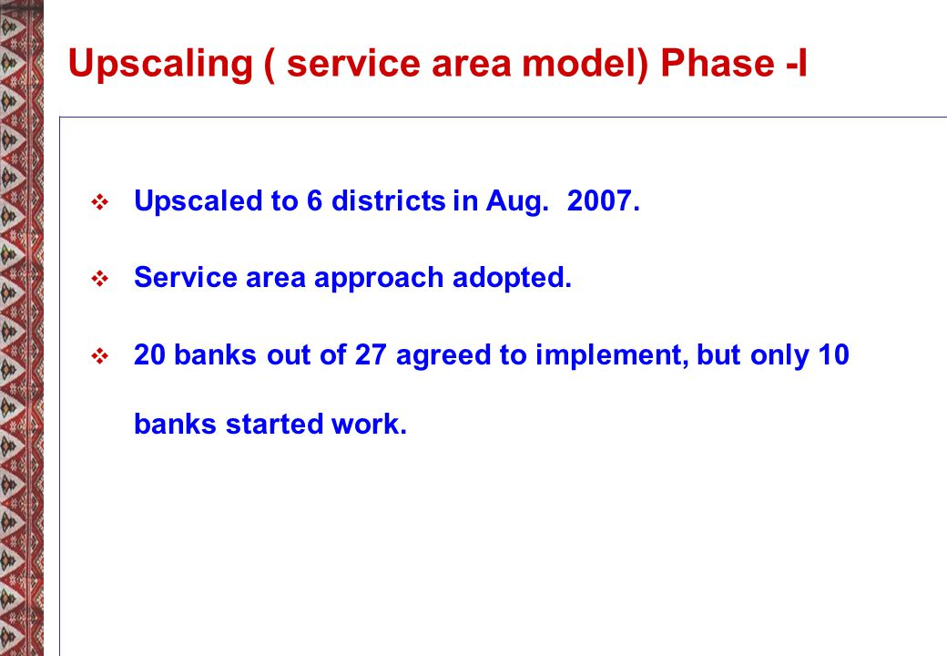 Upscaling ( service area model) Phase -I Upscaled to 6 districts in Aug.