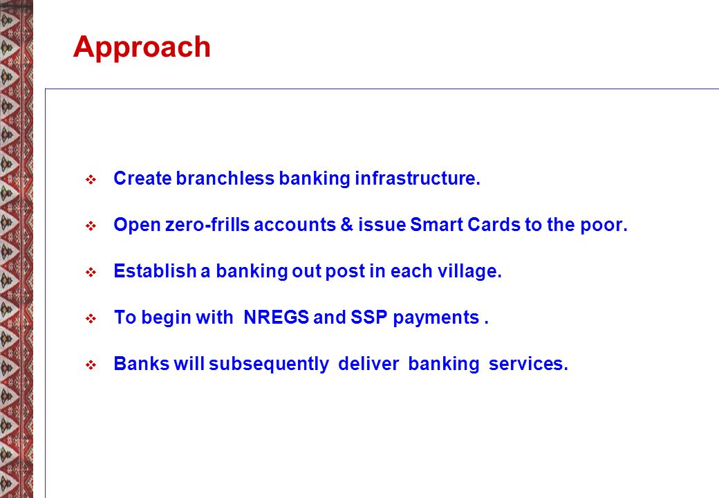 Approach Create branchless banking infrastructure.