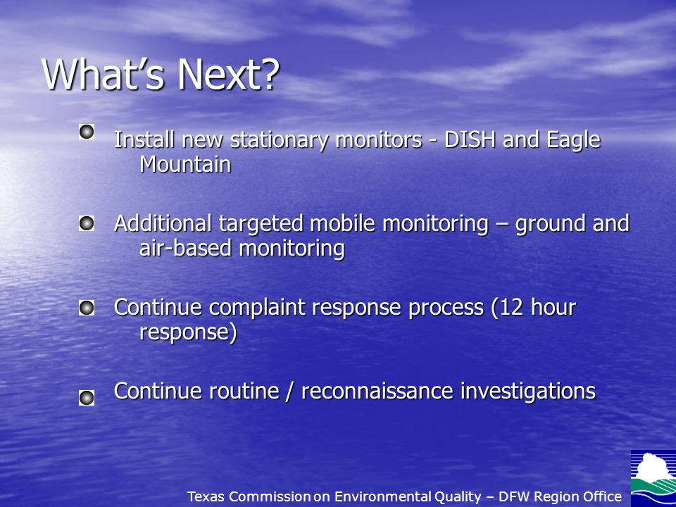 Whats Next? Install new stationary monitors - DISH and Eagle Mountain Additional targeted mobile monitoring – ground and air-based monitoring Continue