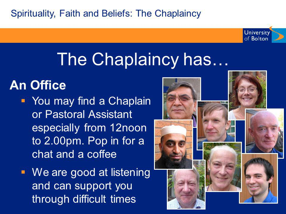The Chaplaincy has… An Office You may find a Chaplain or Pastoral Assistant especially from 12noon to 2.00pm.
