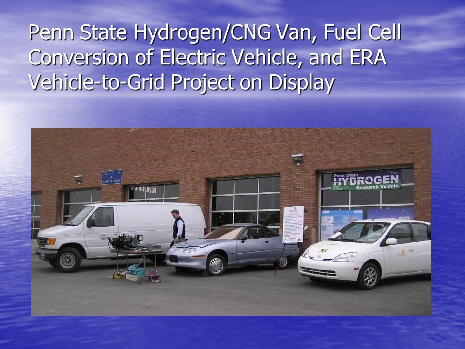 Penn State Hydrogen/CNG Van, Fuel Cell Conversion of Electric Vehicle, and ERA Vehicle-to-Grid Project on Display