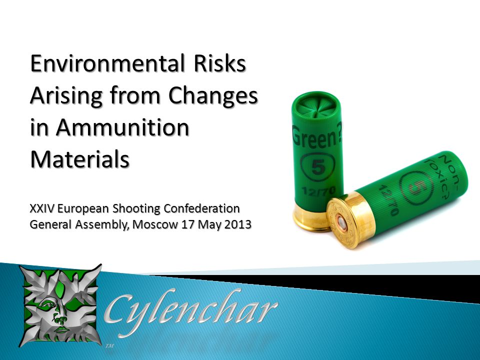 Environmental Risks Arising from Changes in Ammunition Materials XXIV European Shooting Confederation General Assembly, Moscow 17 May 2013