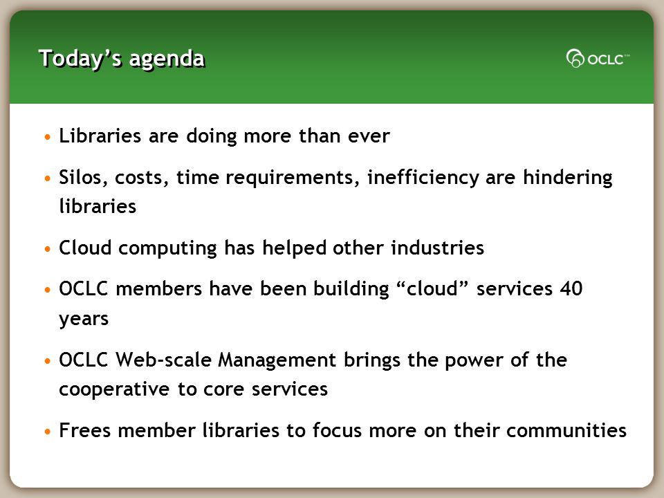 Todays agenda Libraries are doing more than ever Silos, costs, time requirements, inefficiency are hindering libraries Cloud computing has helped othe