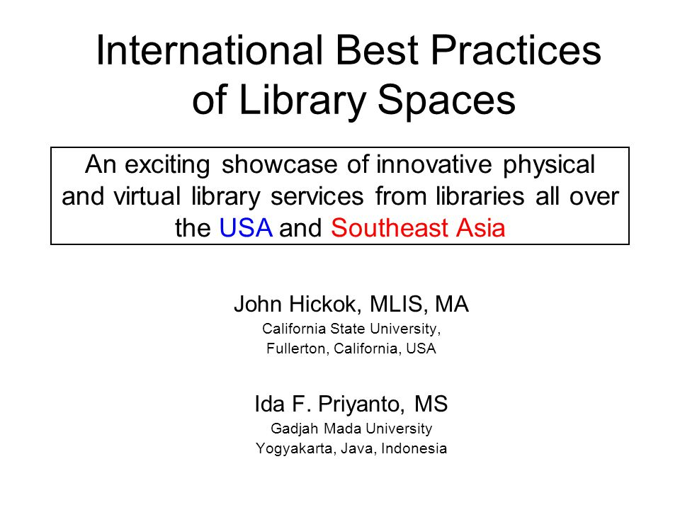 International Best Practices of Library Spaces John Hickok, MLIS, MA California State University, Fullerton, California, USA Ida F.