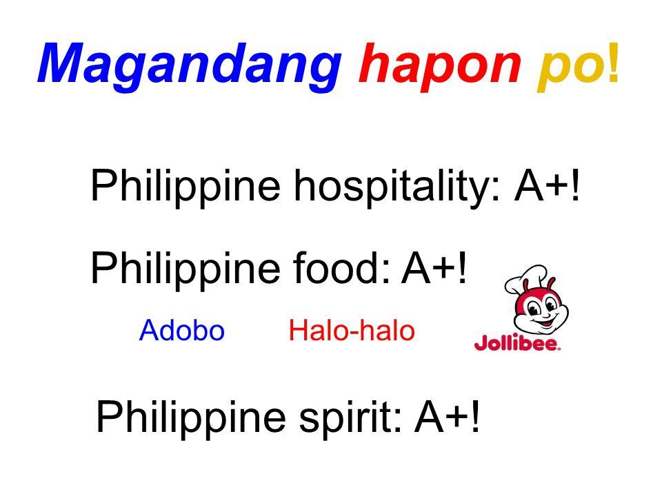 Magandang hapon po! Philippine hospitality: A+! Philippine food: A+! Philippine spirit: A+! AdoboHalo-halo
