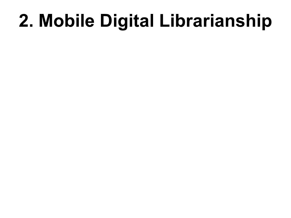2. Mobile Digital Librarianship
