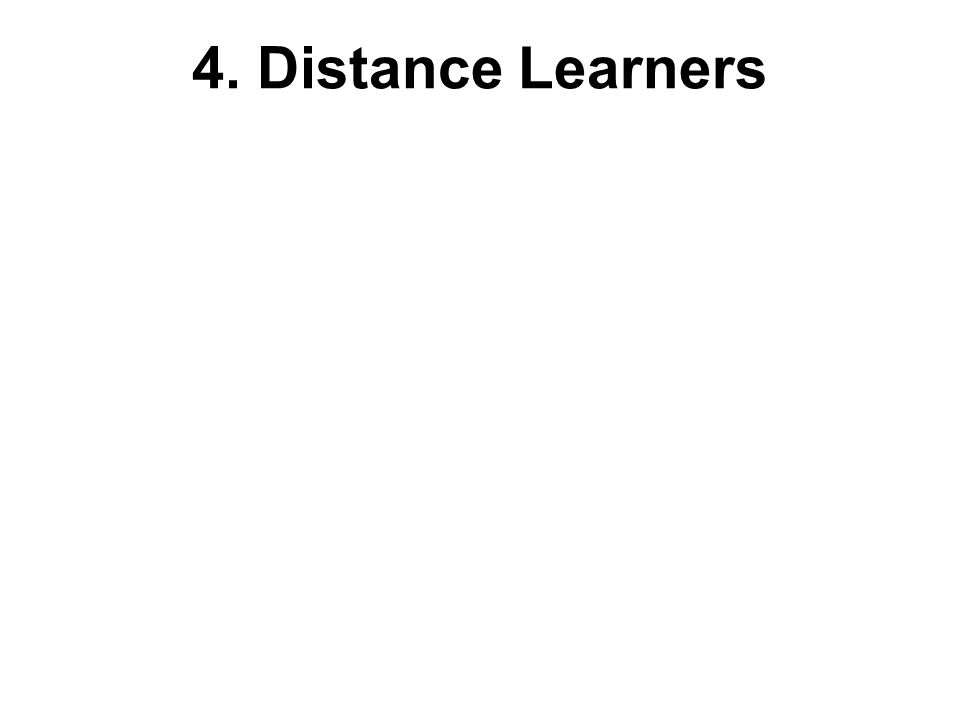 4. Distance Learners
