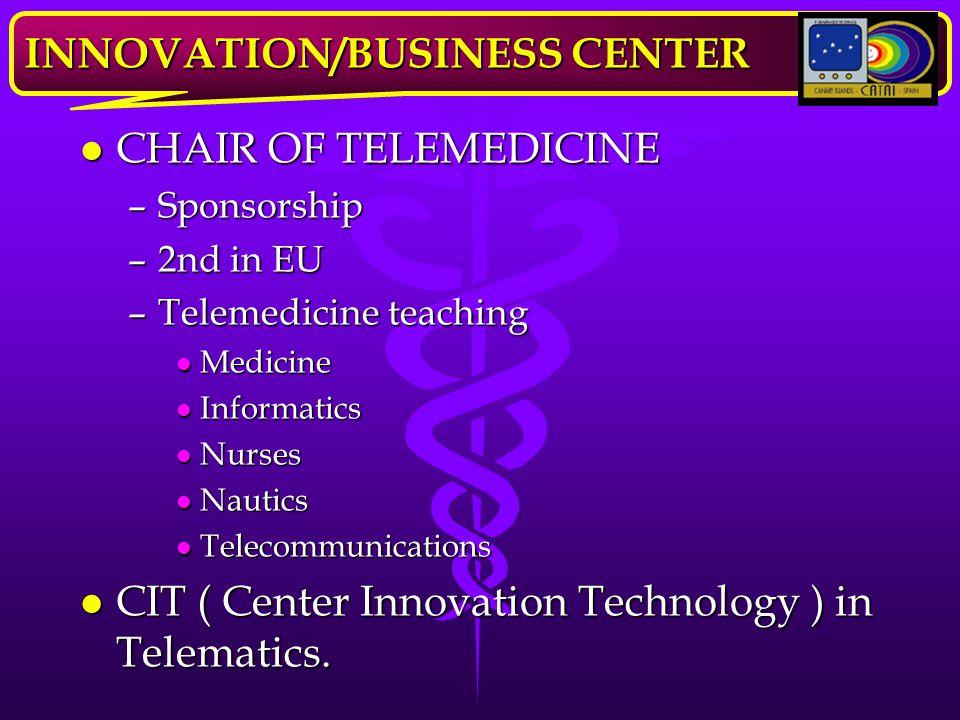 l CHAIR OF TELEMEDICINE –Sponsorship –2nd in EU –Telemedicine teaching l Medicine l Informatics l Nurses l Nautics l Telecommunications l CIT ( Center Innovation Technology ) in Telematics.