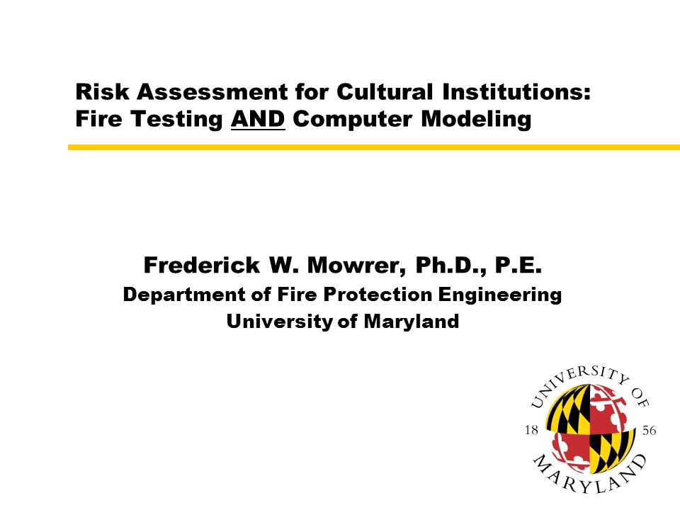 Risk Assessment for Cultural Institutions: Fire Testing AND Computer Modeling Frederick W.