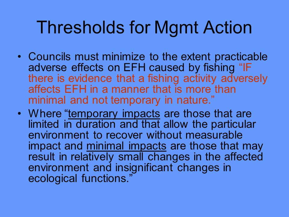 Thresholds for Mgmt Action Councils must minimize to the extent practicable adverse effects on EFH caused by fishing IF there is evidence that a fishing activity adversely affects EFH in a manner that is more than minimal and not temporary in nature.