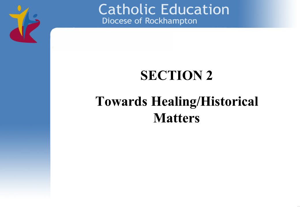 SECTION 2 Towards Healing/Historical Matters